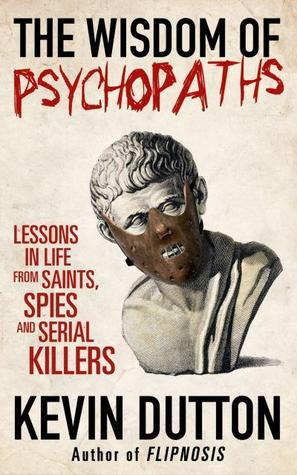 kevin dutton serial killers psychopaths