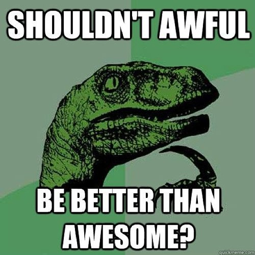 awful better than awesome trex